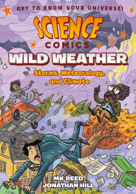 Cover image for Wild weather : storms, meteorology, and climate / written by MK Reed ; illustrated by Jonathan Hill ; with color by Nyssa Oru.