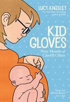 Cover image for Kid gloves : nine months of careful chaos / Lucy Knisley.