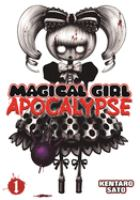 Cover image for Magical girl apocalypse. Vol.1 / by Kentaro Sato ; [translation, Wesley Bridges ; adaptation, Janet Houck ; lettering and layout, Jaedison Yui].
