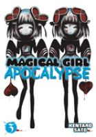 Cover image for Magical girl apocalypse. Vol.3 / story and art by Kentaro Sato ; translation, Wesley Bridges ; adaptation, Janet Houck.