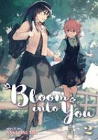 Cover image for Bloom into you. 2 / story & art, Nakatani Nio ; translation, Jenny McKeon ; adaptation, Jenn Grunigen ; lettering and retouch, CK Russell.