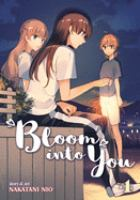 Cover image for Bloom into you. 4 / story & art, Nakatani Nio ; translation, Jenny McKeon ; adaptation, Jenn Grunigen ; lettering and retouch, CK Russell.