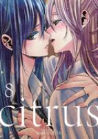 Cover image for Citrus. Volume 8 : secret love affair with sister / story and art, Saburouta ; translation, Amber Tamosaitis ; adaptation, Shannon Fay ; lettering and retouch, Roland Amago, Bambi Eloriaga-Amago.