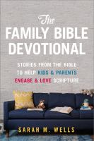 Cover image for The family Bible devotional : stories from the Bible to help kids & parents engage & love scripture / Sarah M. Wells.