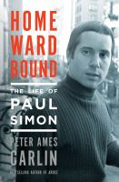 Cover image for Homeward bound : the life of Paul Simon / Peter Ames Carlin.
