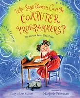 Cover image for Who says women can't be computer programmers? : the story of Ada Lovelace / Tanya Lee Stone ; illustrated by Marjorie Priceman.