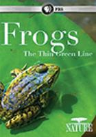 Cover image for Nature. Frogs, the thin green line [DVD] / a production of Thirteen and ArgoFilms in association with WNET.org for PBS ; produced and written by Allison Argo ; executive producer, Fred Kaufman ; series producer, Bill Murphy.