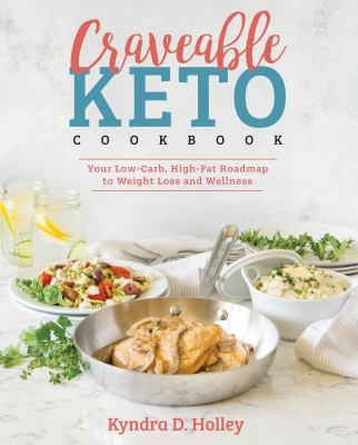 Cover image for Craveable keto cookbook / Kyndra D. Holley.