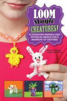 Cover image for Loom magic creatures! : 25 awesome animals and mythical beings for a rainbow of critters / Becky Thomas & Monica Sweeney.