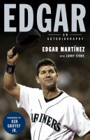 Cover image for Edgar : an autobiography / Edgar Martínez, with Larry Stone.