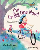 Cover image for I'm the big one now! : poems about growing up / Marilyn Singer ; illustrated by Jana Christy.