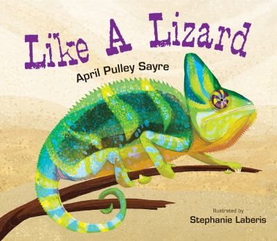 Cover image for Like a lizard / April Pulley Sayre ; illustrated by Stephanie Laberis.