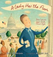 Cover image for A lady has the floor : Belva Lockwood speaks out for women's rights / Kate Hannigan ; illustrated by Alison Jay.