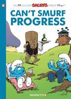 Cover image for Can't Smurf progress : a Smurfs graphic novel / by Peyo ; with the collaboration of Philippe Delzenne and Thierry Culliford, script ; Ludo Borecki and Pascal Garray, art ; Nine and Jose Grandmont, color.