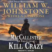 Cover image for MacCallister. Kill crazy [compact disc] / William W. Johnstone with J.A. Johnstone.