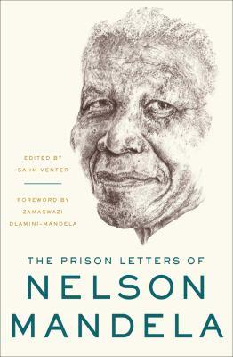 Cover image for The prison letters of Nelson Mandela / edited by Sahm Venter ; foreword by Zamaswazi Dlamini-Mandela.