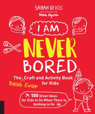 Cover image for I am never bored : the best ever craft and activity book for kids : 100 great ideas for kids to do when there is nothing to do / Sarah Devos with illustrations by Emma Thyssen.