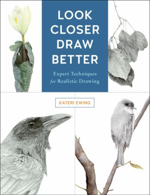 Cover image for Look closer, draw better : expert techniques for realistic drawing / Kateri Ewing.