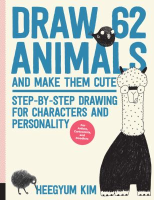 Cover image for Draw 62 animals and make them cute : step-by-step drawing for characters and personality : for artists, cartoonists, and doodlers / Heegyum Kim.