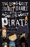 Cover image for The long-lost secret diary of the world's worst pirate / written by Tim Collins ; illustrated by Sarah Horne.