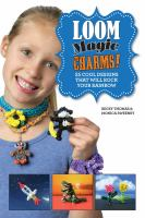 Cover image for Loom magic charms! : 25 cool designs that will rock your rainbow / Becky Thomas & Monica Sweeney ; designs by Neary Alguard.