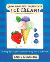 Cover image for Ice cream! : grow your own ingredients / Cassie Liversidge.