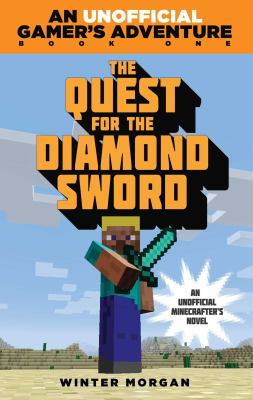 Cover image for The quest for the diamond sword : a Minecraft gamer's adventure / Winter Morgan.