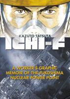 Cover image for Ichi-F : a worker's graphic memoir of the Fukushima Nuclear Power Plant / Kazuto Tatsuta ; [translation: Stephen Paul].