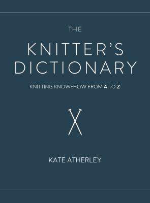 Cover image for The Knitter's Dictionary Knitting Know-How from A to Z.