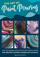 Cover image for The art of paint pouring : tips, techniques, and step-by-step instructions for creating colorful poured art in acrylic / Amanda VanEver.