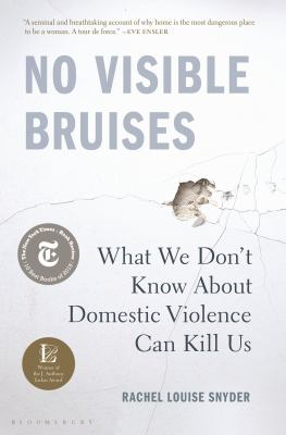 Cover image for No visible bruises : what we don't know about domestic violence can kill us / Rachel Louise Snyder.