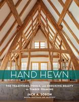 Cover image for Hand hewn : the traditions, tools, and enduring beauty of timber framing / by Jack A. Sobon.