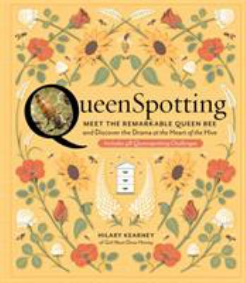 Cover image for Queenspotting : meet the remarkable queen bee and discover the drama at the heart of the hive ; includes 48 queenspotting challenges / Hilary Kearney.