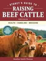 Cover image for Storey's guide to raising beef cattle : health, handling, breeding / Heather Smith Thomas ; foreword by Baxter Black, DVM.