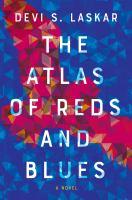 Cover image for The atlas of reds and blues : a novel / Devi S. Laskar.