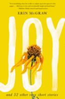 Cover image for Joy : and 52 other very short stories / Erin McGraw.
