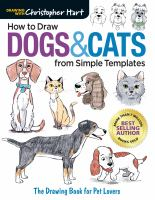 Cover image for How to draw dogs & cats from simple templates : the drawing book for pet lovers / by Christopher Hart.