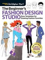 Cover image for The beginner's fashion design studio : easy templates for drawing fashion favorites / Christopher Hart.