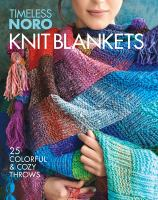 Cover image for Knit blankets : 25 colorful and cozy throws / by the editors of Sixth&Spring Books.
