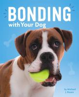 Cover image for Bonding with your dog / Michael J. Rosen.