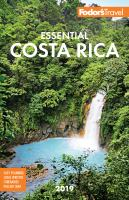 Cover image for Fodor's 2019 essential Costa Rica / writers, Marlise Kast-Myers, Dorothy MacKinnon, Jeffrey Van Fleet.