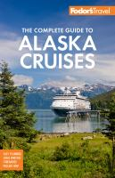 Cover image for Fodor's the complete guide to Alaska cruises [2019] / writers: Teeka Ballas [and five others] ; editor: Douglas Stallings.