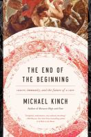 Cover image for The end of the beginning : cancer, immunity, and the future of a cure / Michael S. Kinch.