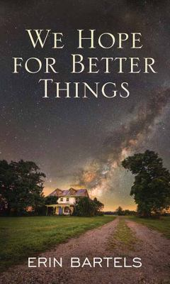 Cover image for We hope for better things [large print] / Erin Bartels.