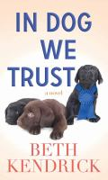 Cover image for In dog we trust [large print] : [a novel] / Beth Kendrick.