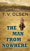 Cover image for The man from nowhere [large print] / T.V. Olsen.