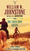 Cover image for Dig your own grave [large print] / William W. Johnstone with J. A. Johnstone.