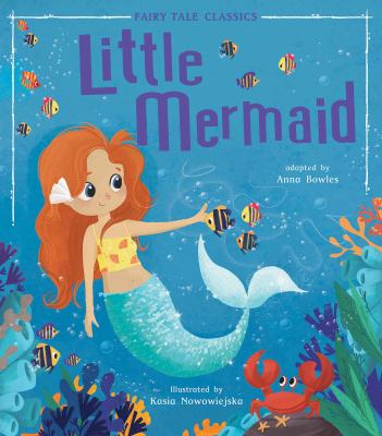 Cover image for Little Mermaid / adapted by Anna Bowles ; illustrated by Kasia Nowowiejska.