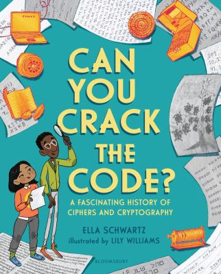 Cover image for Can you crack the code? : a fascinating history of ciphers and cryptography / Ella Schwartz ; illustrated by Lily Williams.