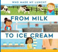 Cover image for From milk to ice cream / by Bridget Heos ; illustrated by Stephanie Fizer Coleman.